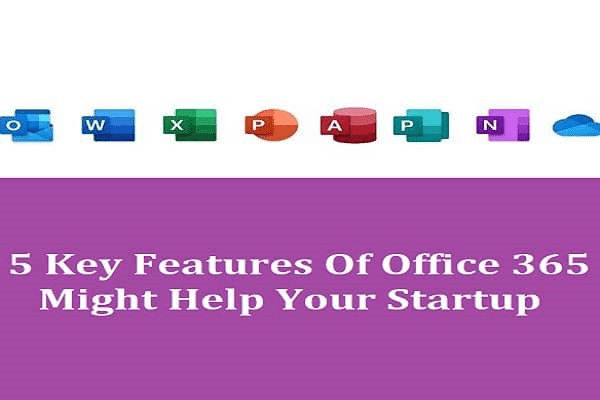 5 Key Features Of Office 365 Might Help Your Startup